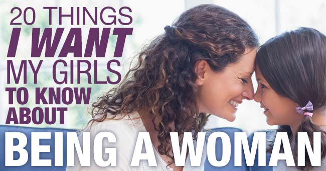 """Things Want My Daughters Know Quotes: These """"20 Things I Want My Daughters To Know About Being A"""